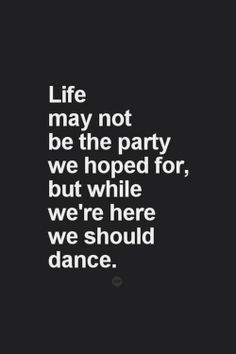 """""""Life may not be the party we hoped for,but while we're here we should dance."""" #quote"""