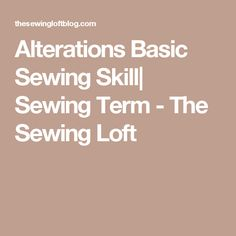 Alterations Basic Sewing Skill| Sewing Term - The Sewing Loft