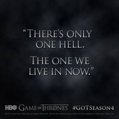 """""""There's only one hell.  The one we live in now."""" - Melisandre, Game of Thrones Season 4 #quote #GoTseason4 #GameOfThrones"""