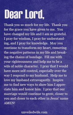 Prayer: Being A Wife Of Godly Character --- Dear Lord, Thank you so much for my life. Thank you for the grace you have given to me. You have changed my life and I am so grateful. I pray for wisdom, I pray for understanding, and I pray for knowledge. Prayers For My Husband, Praying Wife, Prayer For Husband, Prayer For The Day, Love My Husband, Future Husband, Marriage Prayer, Faith Prayer, Love And Marriage
