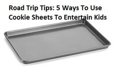 Road Trip Tips: 5 Creative Ways To Use a Cookie Sheet To Entertain Kids in the Car