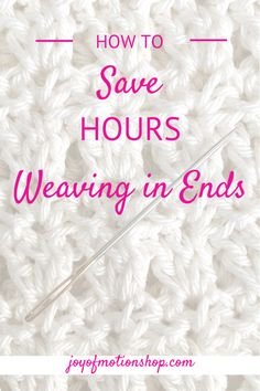 how to save hours weaving in ends