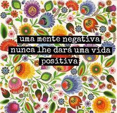 Uma mente negativa nunca lhe dará uma vida positiva!!