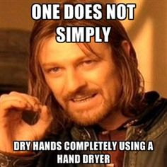 one-does-not-simply-a - one does not simply dry hands completely using a hand dryer