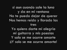 Y sólo se me ocurre amarte - Alejandro Sanz // Yo quiero darte mi poesía, regalarte algo importante y sólo se me ocurre amarte.