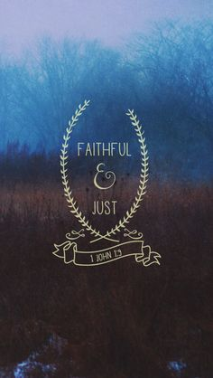 """""""If we confess our sins, he is faithful and just and will forgive us our sins and purify us from all unrighteousness."""" -1 John 1:9"""