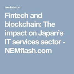 Fintech and blockchain: The impact on Japan's IT services sector - NEMflash.com