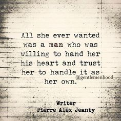 All she ever wanted was a man who was willing to hand her his heart and trust her to handle it as her own ~ Pierre Alex Jeanty Message Quotes, Me Quotes, Qoutes, Cool Words, Wise Words, Meaningful Quotes, Inspirational Quotes, Pierre Jeanty, Chance Quotes