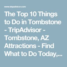 The Top 10 Things to Do in Tombstone - TripAdvisor - Tombstone, AZ Attractions - Find What to Do Today, This Weekend, or in November