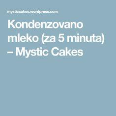 Kondenzovano mleko (za 5 minuta) – Mystic Cakes Mystic, Cakes, Cooking, Food, Kitchen, Cake Makers, Kuchen, Essen, Cake