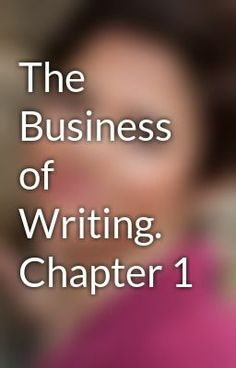 """Read """"The Business of Writing. Chapter 1 - Chapters 19 and 20"""" #wattpad #teen-fiction"""