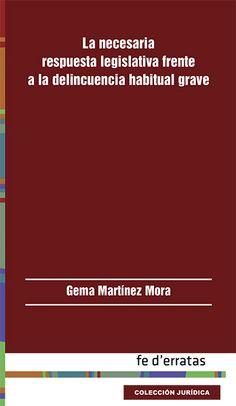 La necesaria respuesta legislativa frente a la delincuencia habitual grave / Gema Martínez Mora.. -- Madrid : Fe d´erratas, 2015.