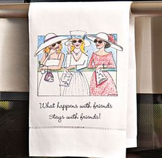 Girlfriend Tea Towel.      The best friends are the ones who know all your dirty secrets, but would never tell a soul. Adorable tea towel makes a perfect gift for all your best girlfriends.