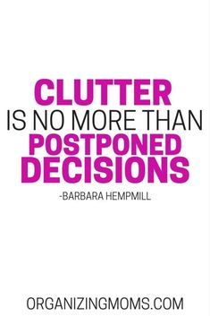 Clutter is no more than postponed decisions. - Barbara Hemphill #cluttersolutions #clutterfree #nomoreclutter