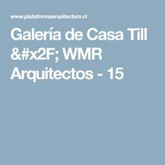 Galería de Casa Till / WMR Arquitectos - 15