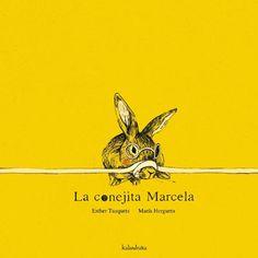 La conejita Marcela / Esther Tusquets y María Hergueta: Una fábula moderna sobre un mundo dividido entre opresores y oprimidos, donde Marcela reivindica su diferencia para que prevalezcan la igualdad y la tolerancia.