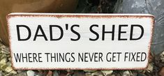 Dads Shed. where nothing gets fixed! Personalised Gifts Handmade, Personalized Wooden Signs, Handmade Wooden, Name Plates For Home, Garden Signs, Wooden Garden, Perfect Christmas Gifts, Hanging Signs, Rustic Signs