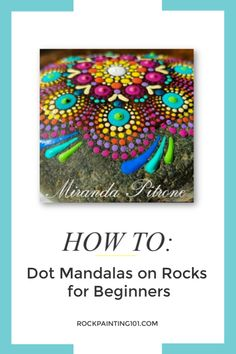 How to create dot mandala rocks step-by-step. Rock painting tutorial for dot mandalas for beginners.
