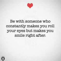 Be With Someone Who Constantly Makes You Roll Your Eyes