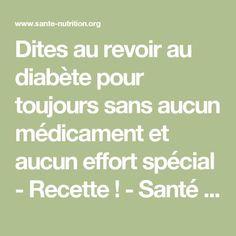 Dites au revoir au diabète pour toujours sans aucun médicament et aucun effort spécial - Recette ! - Santé Nutrition