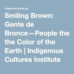 Smiling Brown: Gente de Bronce—People the Color of the Earth | Indigenous Cultures Institute