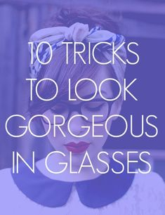 Great make-up tips for those of us who wear glasses. I might have to try some of these, they're kind of fun.