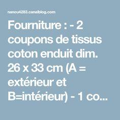 Fourniture : - 2 coupons de tissus coton enduit dim. 26 x 33 cm (A = extérieur et B=intérieur) - 1 coupon de tissus coton enduit dim. 16 x...