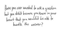 Sometime you know the answer.... you just don't want to believe what it is...