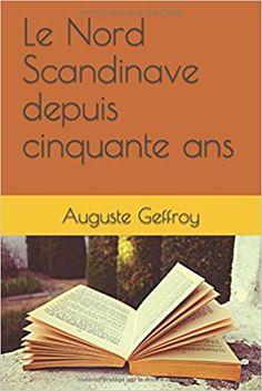 Amazon.fr - Le Nord Scandinave depuis cinquante ans - Auguste Geffroy - Livres