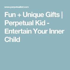 Fun + Unique Gifts | Perpetual Kid - Entertain Your Inner Child Greeting Card Shops, Funny Greeting Cards, Gag Gifts, Best Gifts, Gift Websites, Inner Child, Kids Cards, Stocking Stuffers, Unique Gifts