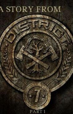 """""""A story from District 7 - Part 1 - Chapter 1 - The District That Was 7"""" by Iggeland - """"This story is about the boy John Wintergreen, living in District 7 in the nation of Panem. Each year…"""""""