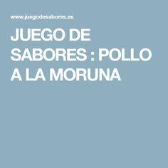 JUEGO DE SABORES : POLLO A LA MORUNA