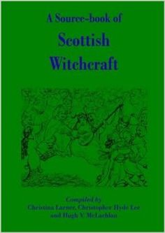 A Source-Book of Scottish Witchcraft: Amazon.co.uk: Christina Larner, Christopher Hyde Lee, Hugh V. McLachlan: 9781845300289: Books