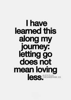 Letting go does not mean loving less