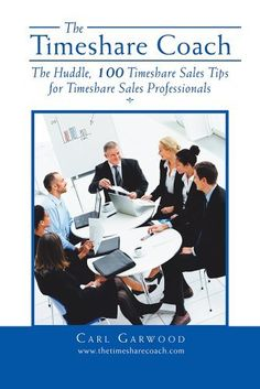 The Timeshare Coach: The Huddle, 100 Timeshare Sales Tips for Timeshare Sales Professionals by Carl Garwood, http://www.amazon.com/dp/B00F4NVDCC/ref=cm_sw_r_pi_dp_J7Fssb1QQZEEH/191-0065451-2788623