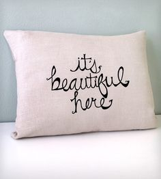 It's Beautiful Here Pillow Cover//