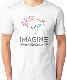Imagine Bernie Shirt and Fundraising Gear Unisex T-Shirt