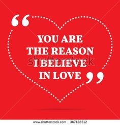 Inspirational love quote. You are the reason I believe in love. Simple design. White text over red background. Vector illustration