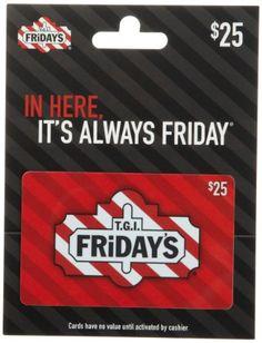 T.G.I. Friday's Gift Card ... https://www.amazon.com/gp/product/B006PJI03Y/ref=as_li_ss_tl?ie=UTF8&psc=1&refRID=MTG687ZW8FVW1GJJ0E7C&linkCode=ll1&tag=fitnessflurry-20&linkId=bb6875663966abc9b5d1eef726b4667b