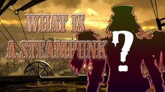 The Steampunk Beginners Guide 1 - What is a Steampunk