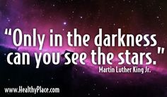 """Quote: """"Only in the darkness can you see the stars.""""  www.HealthyPlace.com"""