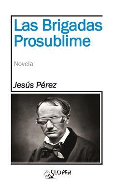 #novela #BrigadasProsublime @editorialSloper #JesúsPérez #libros @fantaplasticmag #RomeroBarea #reseña @RaulDeTena https://romerobarea.wordpress.com/2015/08/29/las-brigadas-prosublime-de-jesus-perez/ …