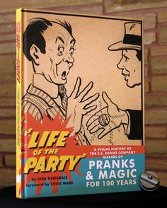 Life of the Party - A Visual History of the S.S. Adams Company Makers of Pranks & Magic for 100 Years by Kirk Demarais