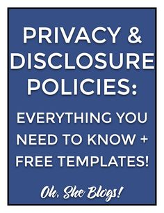 Privacy and Disclosure Policies: Everything You Need to Know to successfully – and lawfully – launch your blog| Oh, She Blogs!