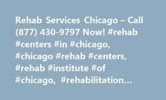 Rehab Services Chicago – Call (877) 430-9797 Now! #rehab #centers #in #chicago, #chicago #rehab #centers, #rehab #institute #of #chicago, #rehabilitation #centers http://alaska.remmont.com/rehab-services-chicago-call-877-430-9797-now-rehab-centers-in-chicago-chicago-rehab-centers-rehab-institute-of-chicago-rehabilitation-centers/  # Simply fantastic! Simply fantastic! I really wanted to get assistance instantly. They helped me into rehab straight away! All the personal from each Chicago Drug…