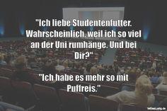 """""""Ich liebe Studentenfutter. Wahrscheinlich, weil ich so viel an der Uni rumhänge. Und bei Dir?"""" """"Ich habe es mehr so mit Puffreis."""" ... gefunden auf https://www.istdaslustig.de/spruch/4709 #lustig #sprüche #fun #spass"""