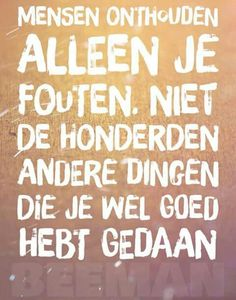 Mensen onthouden alleen je fouten ... Zen Quotes, Karma Quotes, True Quotes, Inspirational Quotes, Heart Quotes, Love Captions, Proverbs Quotes, Dutch Quotes, Good Thoughts