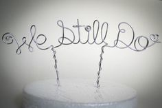 Hey, I found this really awesome Etsy listing at https://www.etsy.com/listing/195269228/we-still-do-wire-cake-topperwedding