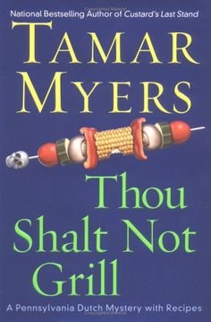Thou Shalt Not Grill (Pennsylvania Dutch Mysteries with Recipes) by Tamar Myers http://www.amazon.com/dp/0451211138/ref=cm_sw_r_pi_dp_Rqztub0FMHT6Q