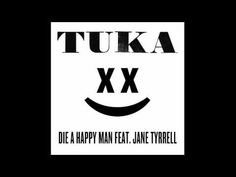 Tuka - Die A Happy Man feat. Jane Tyrrell